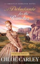 A Debutante for the Rancher - Chloe Carley