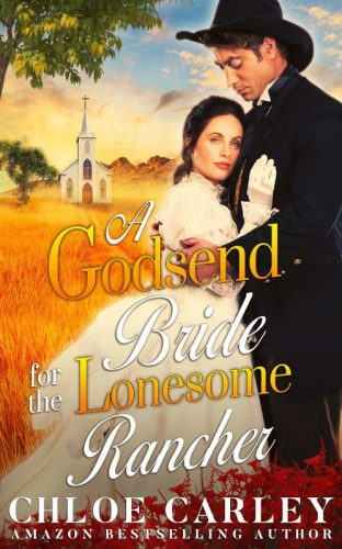 A Godsend Bride for the Lonesome Rancher, by Chloe Carley 500_800